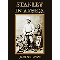 Stanley in Africa : The Wonderful Discoveries and Thrilling Adventures of the Great African Explorer, and Other Travelers, Pioneers and Missionaries