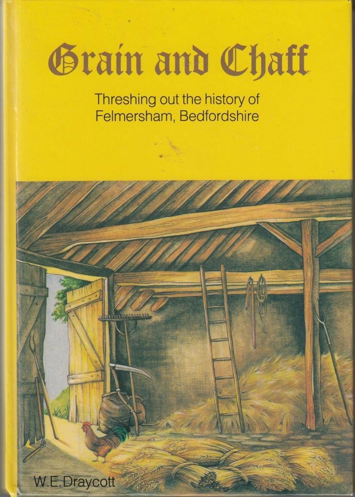 Download Grain And Chaff Threshing Out The History Of Felmersham Bedfordshire pdf