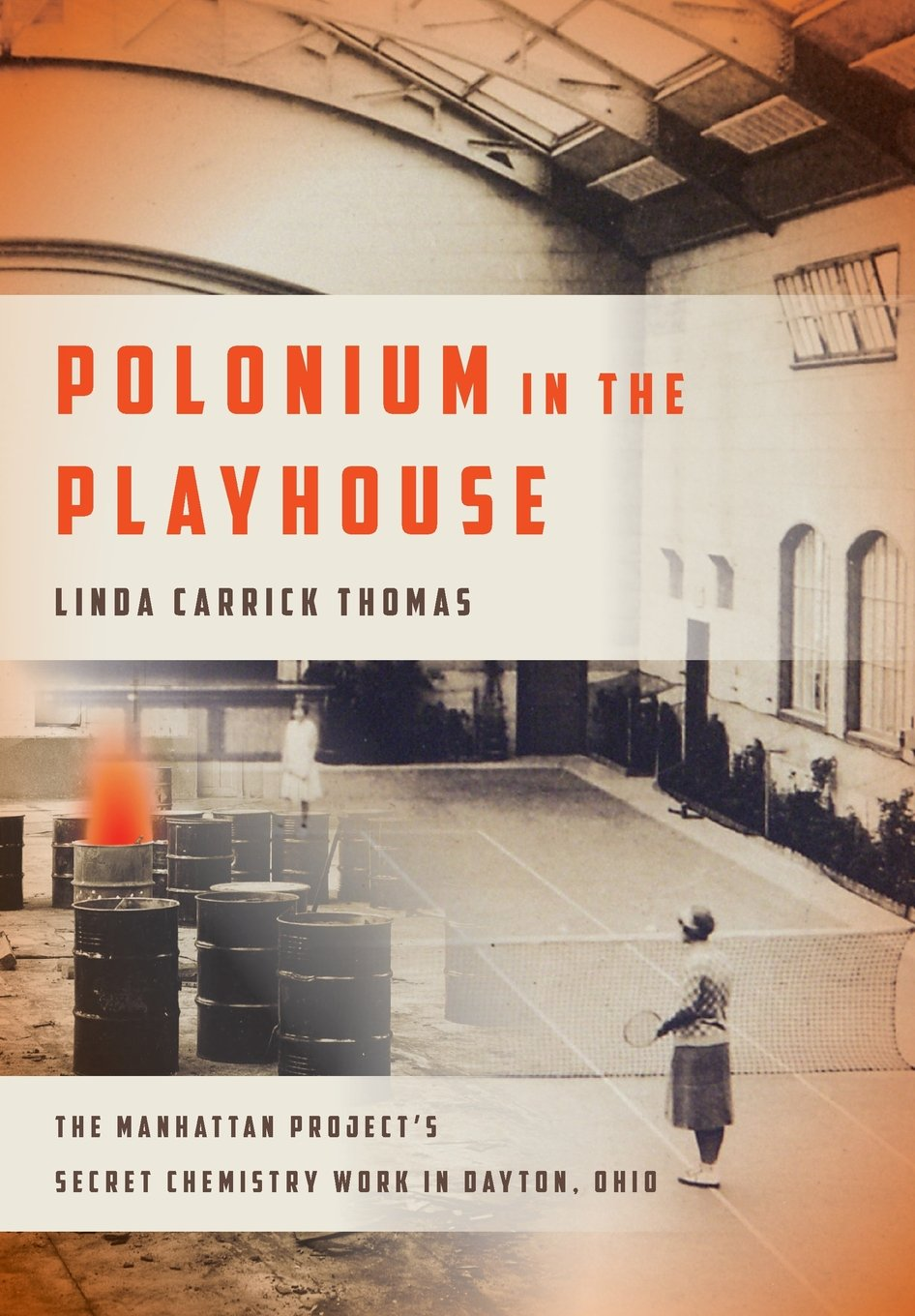 Read Online Polonium in the Playhouse: The Manhattan Project's Secret Chemistry Work in Dayton, Ohio pdf epub
