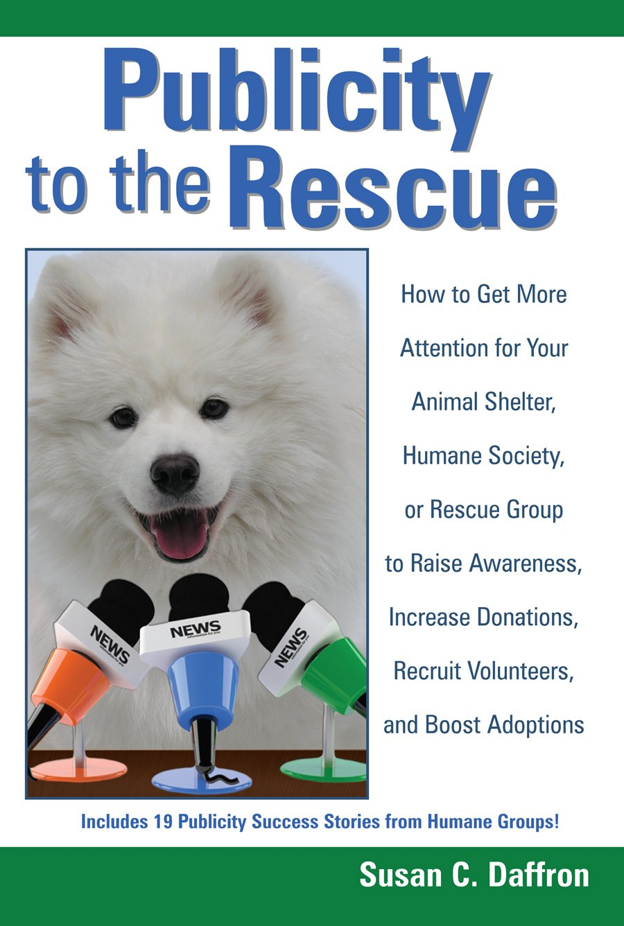 Download Publicity to the Rescue: How to Get More Attention for Your Animal Shelter, Humane Society,  or Rescue Group  to Raise Awareness, Increase Donations, Recruit Volunteers, and Boost Adoptions ebook