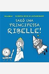 Sarò una principessa ribelle!: Io mi salvo da sola... (Italian Edition) Kindle Edition