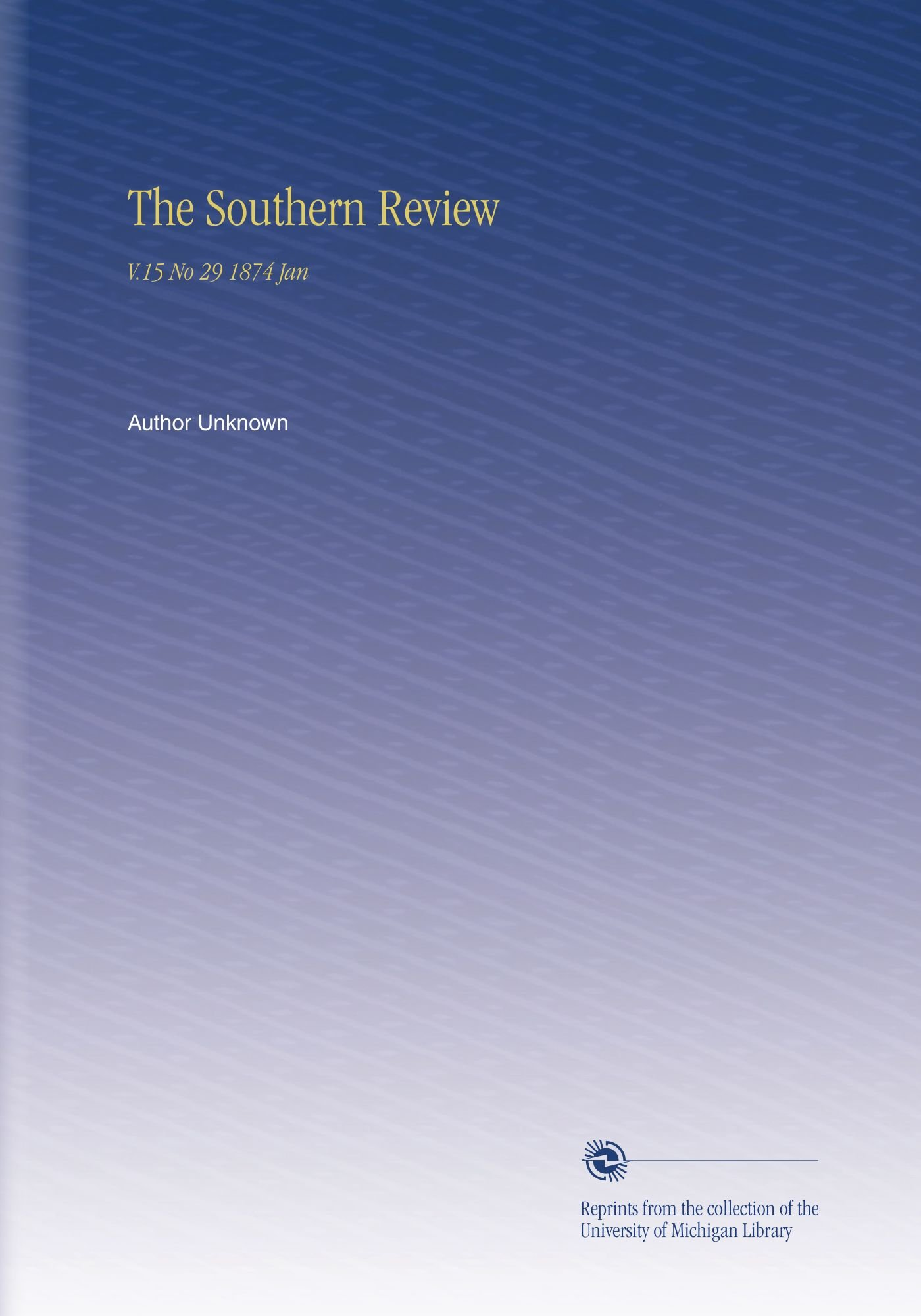 Read Online The Southern Review: V.15 No 29 1874 Jan PDF