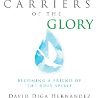 Carriers of the Glory: Becoming a Friend of the Holy Spirit