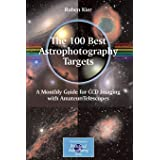 The 100 Best Astrophotography Targets: A Monthly Guide for CCD Imaging with Amateur Telescopes (The Patrick Moore Practical A