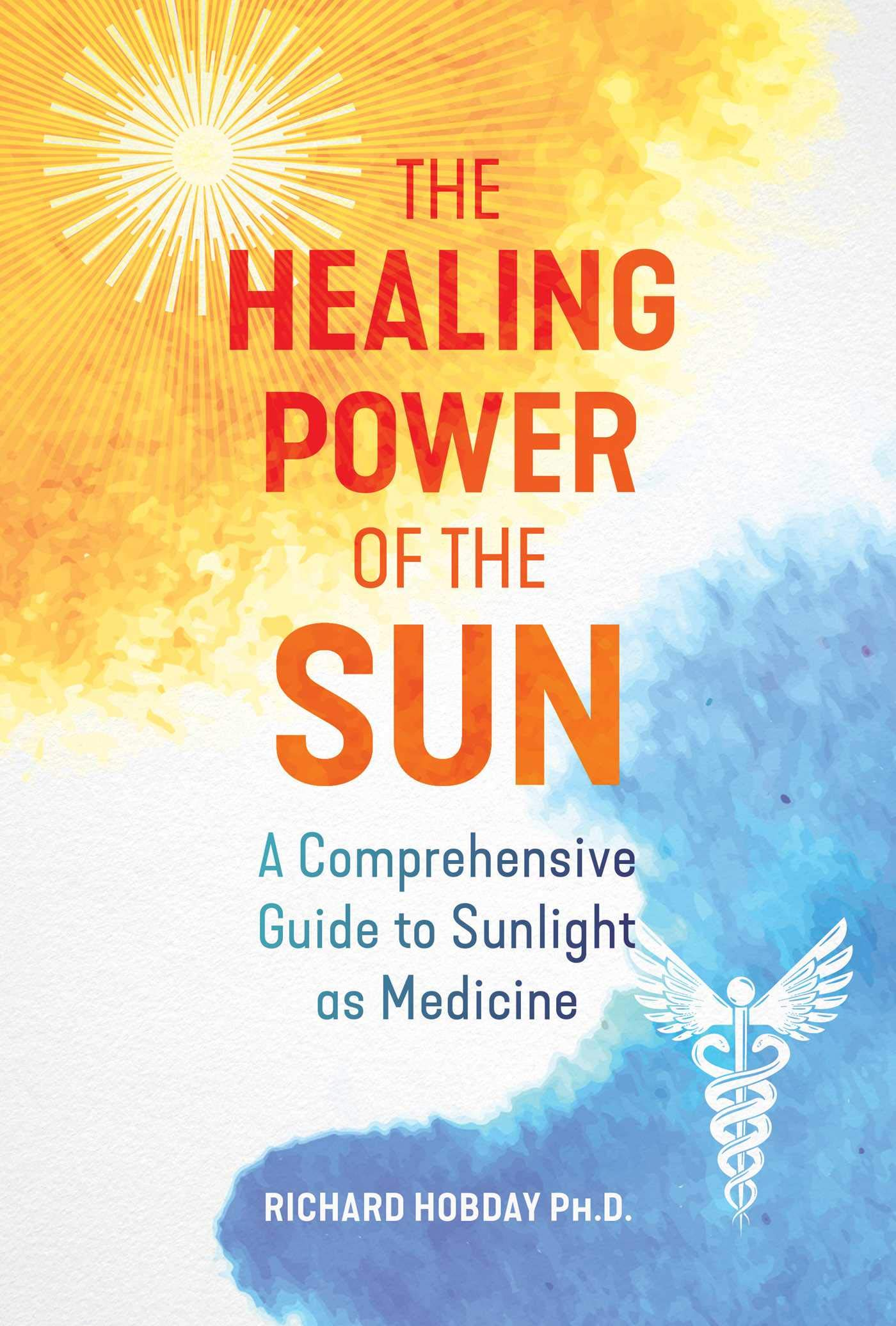 The Healing Power of the Sun: A Comprehensive Guide to Sunlight as Medicine: Hobday, Richard: 9781644114025: Amazon.com: Books