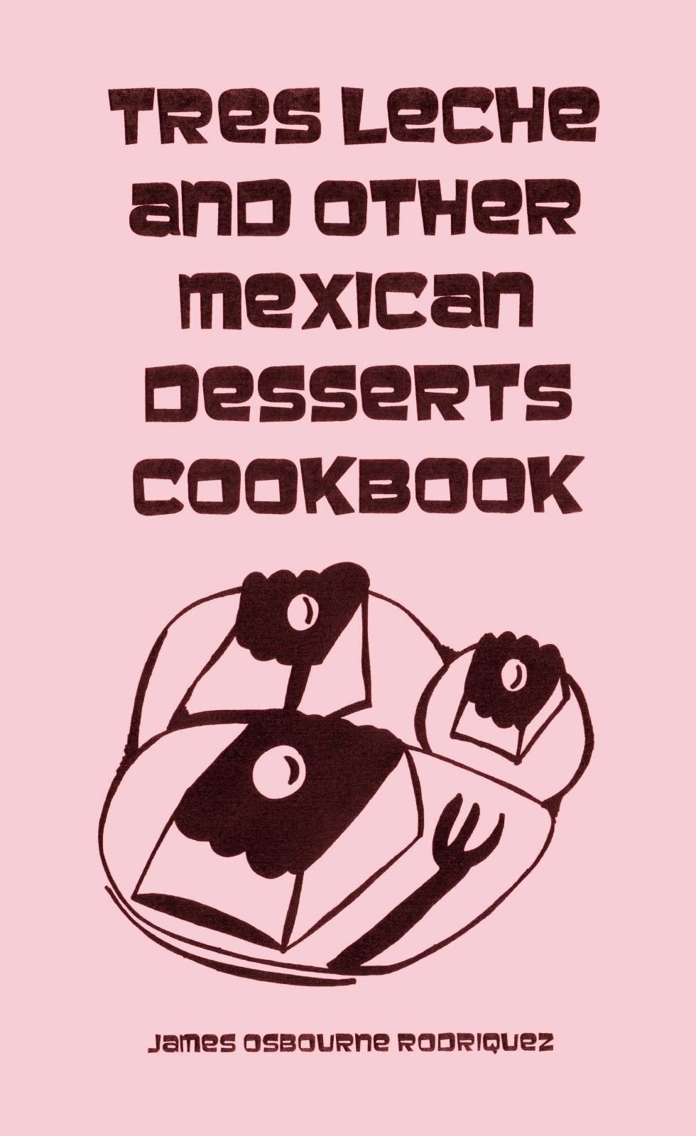 TRES LECHE and other MEXICAN DESSERTS COOKBOOK tres leches book dessert Staple Bound – 2014