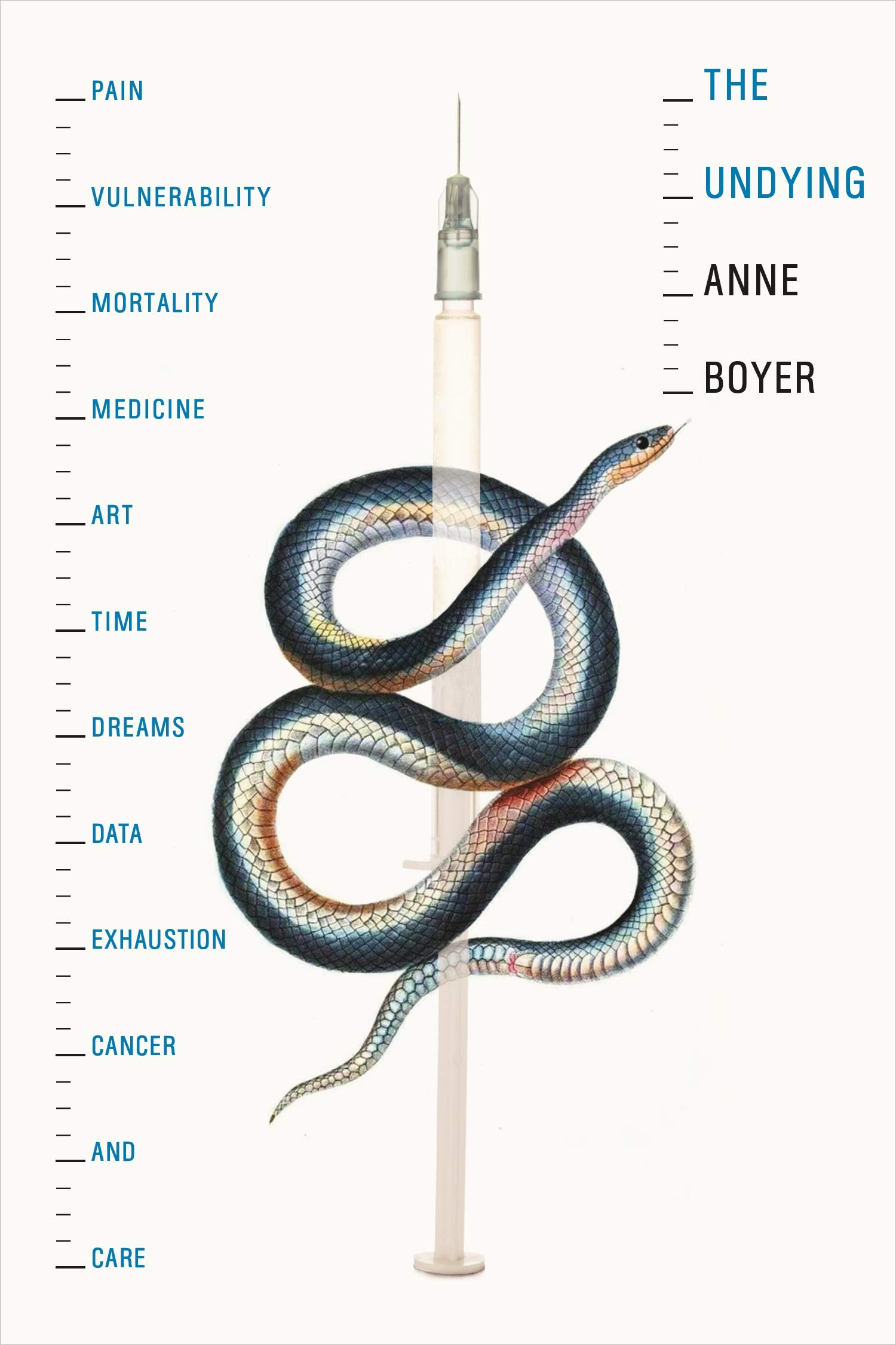 Cover of The Undying: Pain, vulnerability, mortality, medicine, art, time, dreams, data, exhaustion, cancer, and care by Anne Boyer