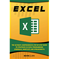 EXCEL :The Ultimate Comprehensive Step-by-Step Guide to Strategies in Excel Programming (Formulas, Shortcuts and Spreadsheets) (English Edition)