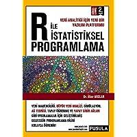 R İle İstatistiksel Programlama: Veri Analitiği İçin Yeni Bir Yazılım Platformu