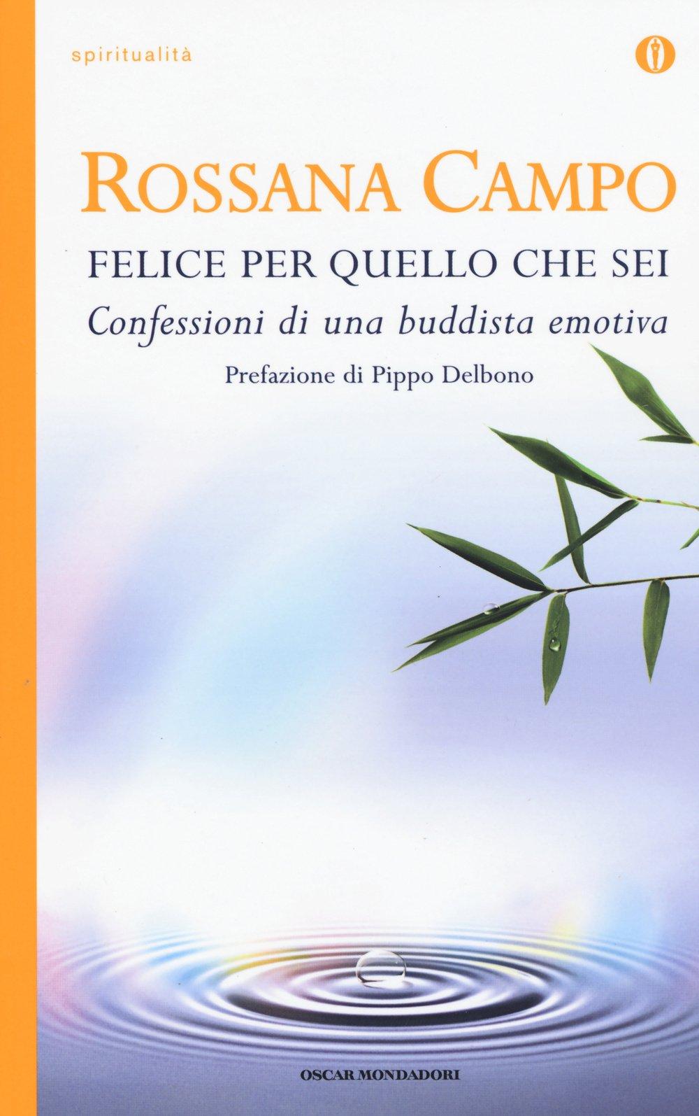 Felice per quello che sei. Confessioni di una buddhista emotiva Copertina flessibile – 27 gen 2015 Rossana Campo Mondadori 8804648236 Autobiografie generali