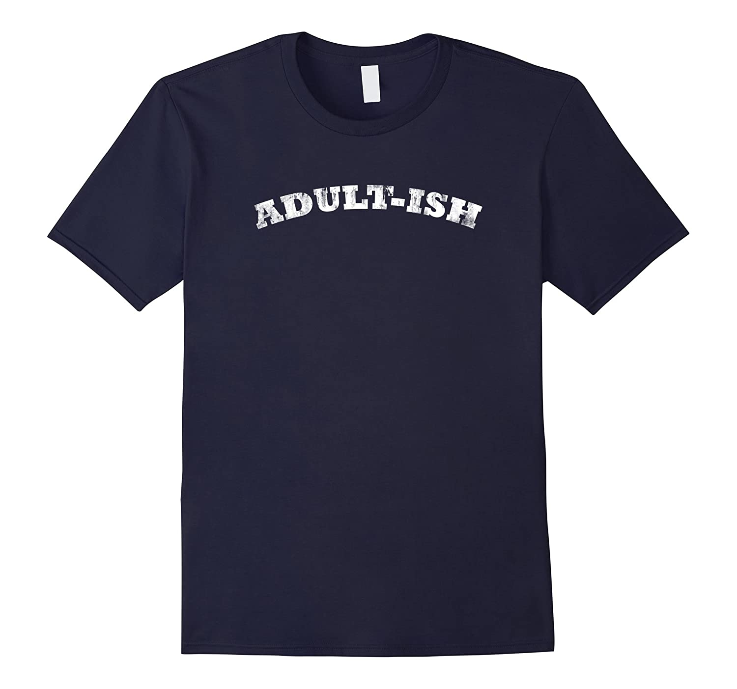 Adult-Ish - Funny T-shirt for adults who are in denial-TH