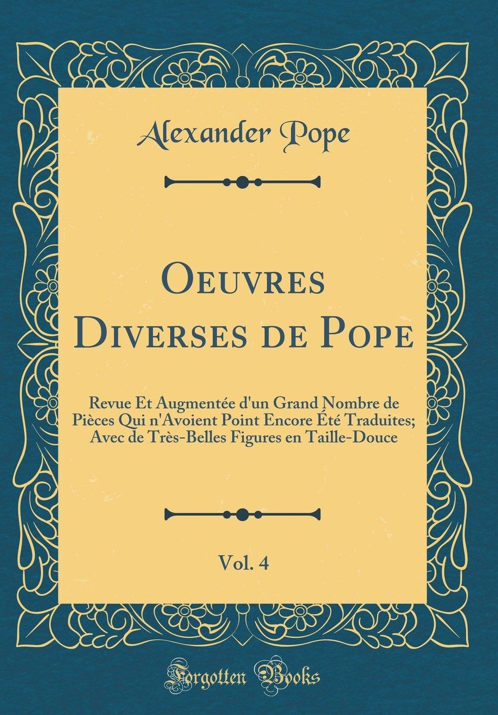 Oeuvres Diverses de Pope, Vol. 4: Revue Et Augmentée dun ...