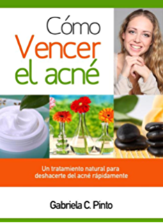 Cómo Vencer el Acné: Un tratamiento natural para deshacerte del acné rápidamente (Spanish Edition