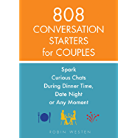 808 Conversation Starters for Couples: Spark Curious Chats During Dinner Time, Date Night or Any Moment