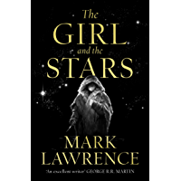 The Girl and the Stars: The stellar new series from bestselling fantasy author of PRINCE OF THORNS and RED SISTER, Mark…