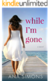While I'm Gone: A Novel