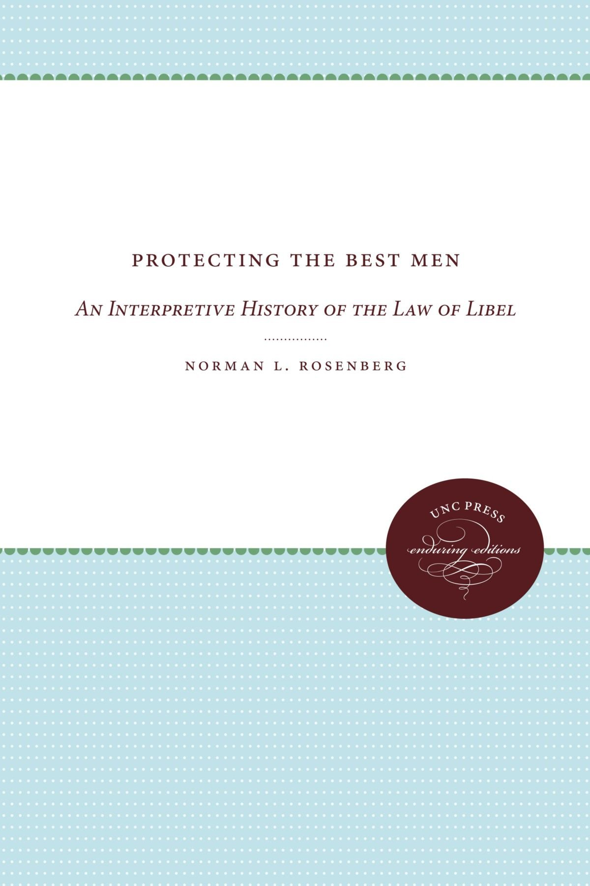 Protecting the Best Men: An Interpretive History of the Law of Libel (Studies in Legal History)