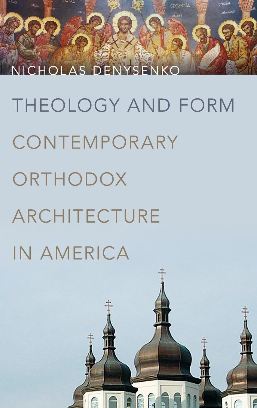 Download Theology and Form: Contemporary Orthodox Architecture in America pdf epub