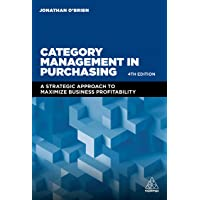 Category Management in Purchasing: A Strategic Approach to Maximize Business Profitability 4ed