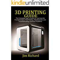 3D PRINTING GUIDE: The Complete User's Guide For Learning The Fundamentals Of 3D Printing, Maintenance, and…