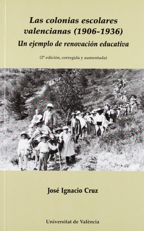 Las colonias escolares valencianas 1906-1936 : Un ejemplo de renovación educativa 2a edición, corregida y aumentada: Amazon.es: José Ignacio Cruz: Libros