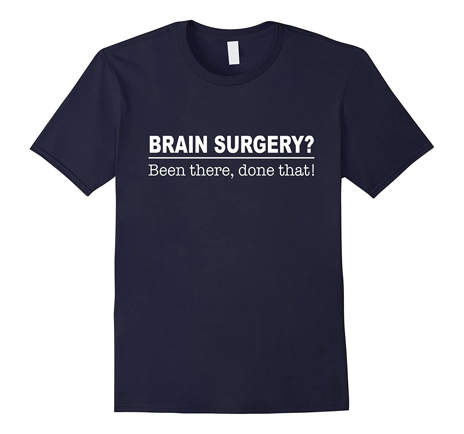 Brain Surgery? Been There Done That Funny Doctor Brain Surgeon Gift Joke T-Shirt-TD