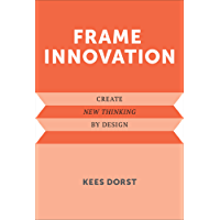 Frame Innovation: Create New Thinking by Design (Design Thinking, Design Theory) (English Edition)