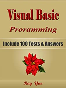 VISUAL BASIC Programming, For Beginners, Learn Coding Fast, Include 100 Tests & Answers, Crash Course, Quick Start Guide, Tutorial Book by Hands-On Projects in Easy Steps! An Ultimate Beginners Guide