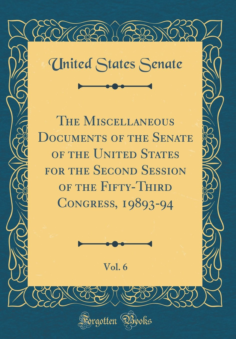 The Miscellaneous Documents of the Senate of the United States for the Second Session of the Fifty-Third Congress, 19893-94, Vol. 6 (Classic Reprint) ebook