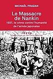 Massacre de Nankin (Le): 1937, le crime contre l'humanité de