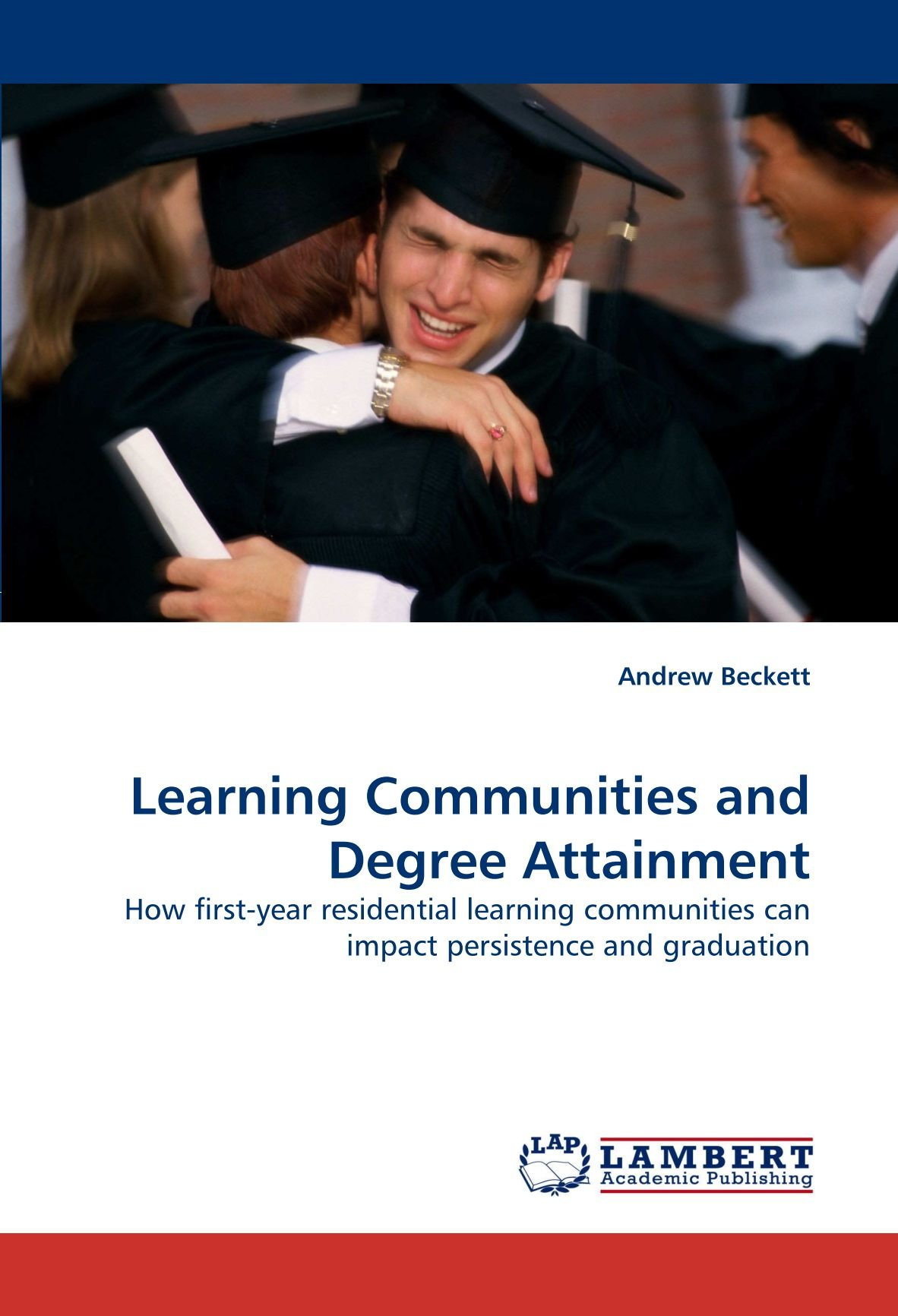 Download Learning Communities and Degree Attainment: How first-year residential learning communities can impact persistence and graduation ebook