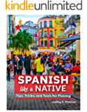 Spanish Like a Native: Tips, Tricks and Tools for Fluency (English Edition)