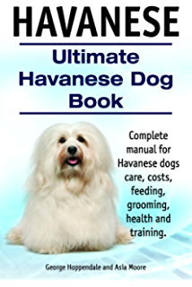Havanese And Havanese Dogs Bible: Includes: Havanese Puppies