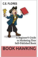 Book Hawking: A Beginner's Guide to Marketing Your Self-Published Book Kindle Edition