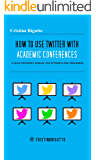 HOW TO USE TWITTER WITH ACADEMIC CONFERENCES: A quick reference manual for attendees and organizers (English Edition)