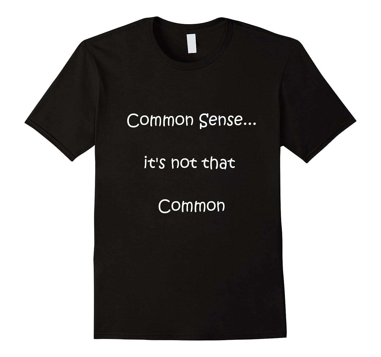 Funny Humor Tshirt Common Senseits not that Common-TJ