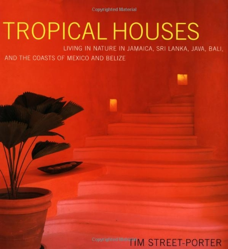 Tropical Houses: Living in Nature in Jamaica, Sri Lanka, Java, Bali, and the Coasts of Mexico and Belize by Clarkson Potter