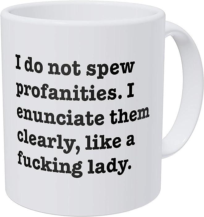Wampumtuk I Do Not Spew Profanities I Enunciate Them Clearly Like A F Lady 11 Ounces Funny Coffee Mug