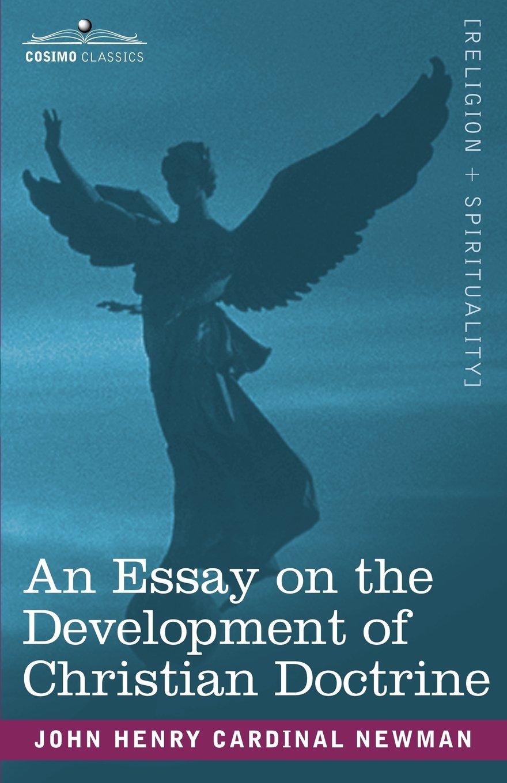 an essay on the development of christian doctrine cardinal john an essay on the development of christian doctrine cardinal john henry newman 9781602065758 com books