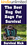 The Best Bug Out Bags For Survival: The Ultimate Guide On How To Put Together A High Quality Bug Out Bag and the Best Models of Bug Out Bags On The Market