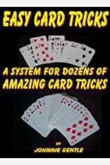 EASY CARD TRICKS - A System for Dozens of Amazing Card Tricks: Amazing Magic Tricks with Cards Done with a Simple Classic Magical System (Magic Card Tricks Book 3) Kindle Edition