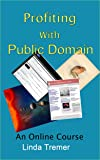 Profiting With Public Domain - Discover the Secrets to Making Money With  Public Domain.(Online Course) [Online Code]