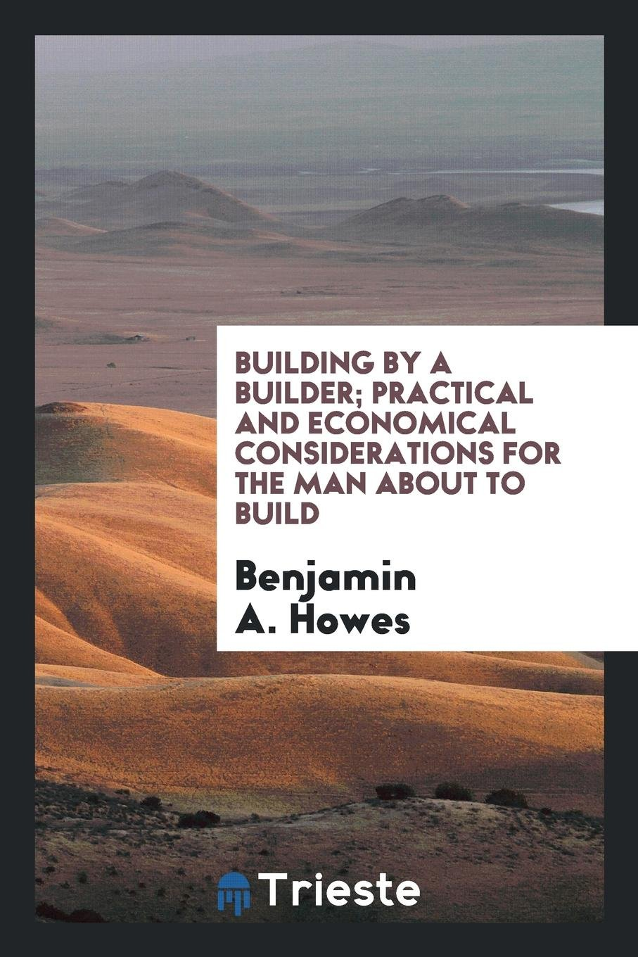 Building by a builder; practical and economical considerations for the man about to build ebook