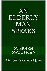 An Elderly Man Speaks: My Commentary on 1 John Kindle Edition