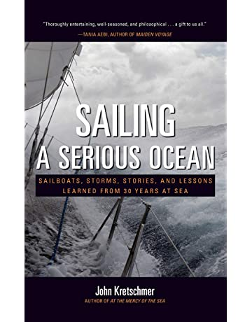 Sailing a Serious Ocean: Sailboats, Storms, Stories and Lessons Learned from 30 Years