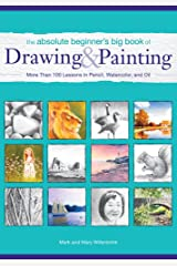 The Absolute Beginner's Big Book of Drawing and Painting: More Than 100 Lessons in Pencil, Watercolor and Oil Kindle Edition