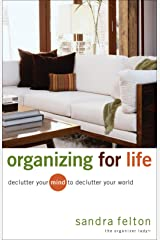 Organizing for Life: Declutter Your Mind to Declutter Your World Kindle Edition