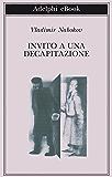 Invito a una decapitazione (Biblioteca Adelphi)