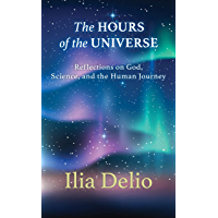 The Hours of the Universe: Reflections on God, Science, and the Human Journey