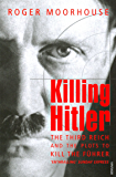 Killing Hitler: The Third Reich and the Plots Against the Fuhrer